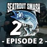 Sea Trout Smash2 – afsnit 2