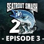 Seatrout Smash2 – episode 3